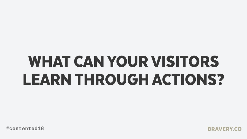 WHAT CAN YOUR VISITORS LEARN THROUGH ACTIONS? B...