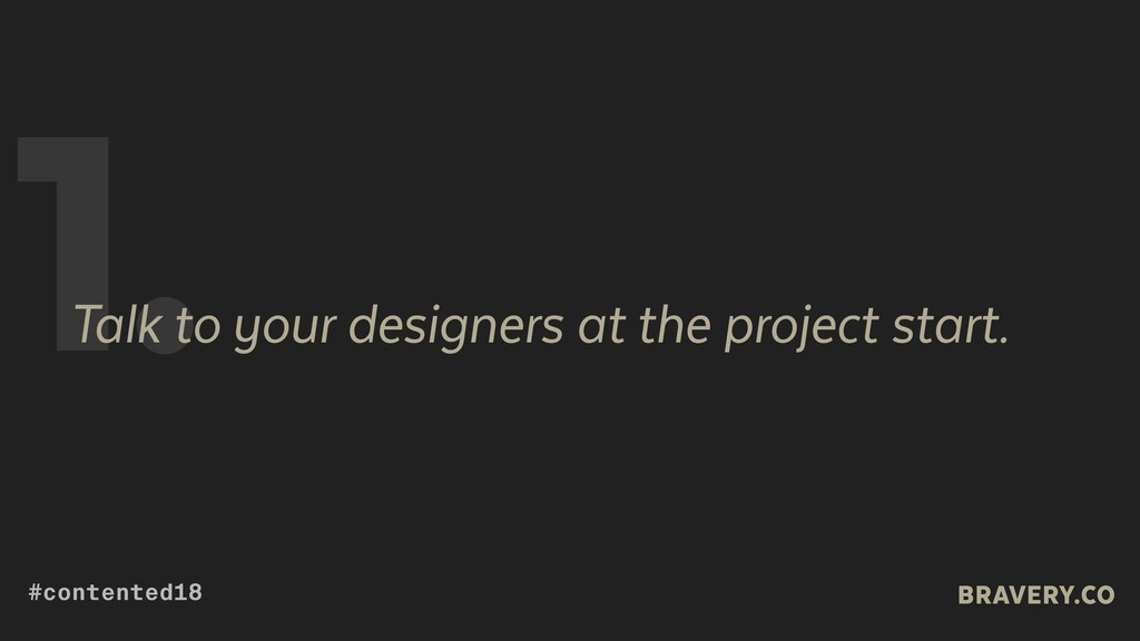1. Talk to your designers at the project start....