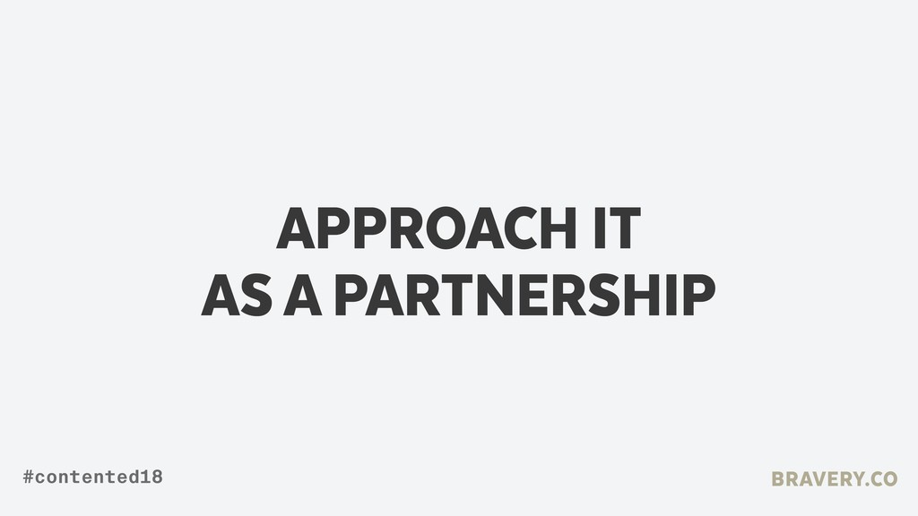APPROACH IT  AS A PARTNERSHIP BRAVERY.CO #cont...