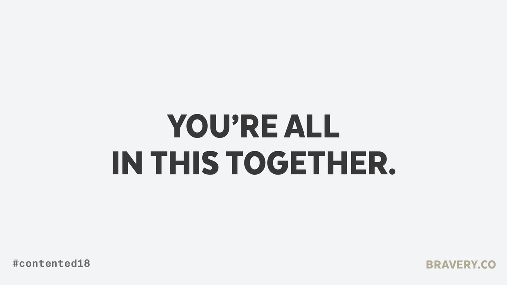 YOU'RE ALL  IN THIS TOGETHER. BRAVERY.CO #cont...