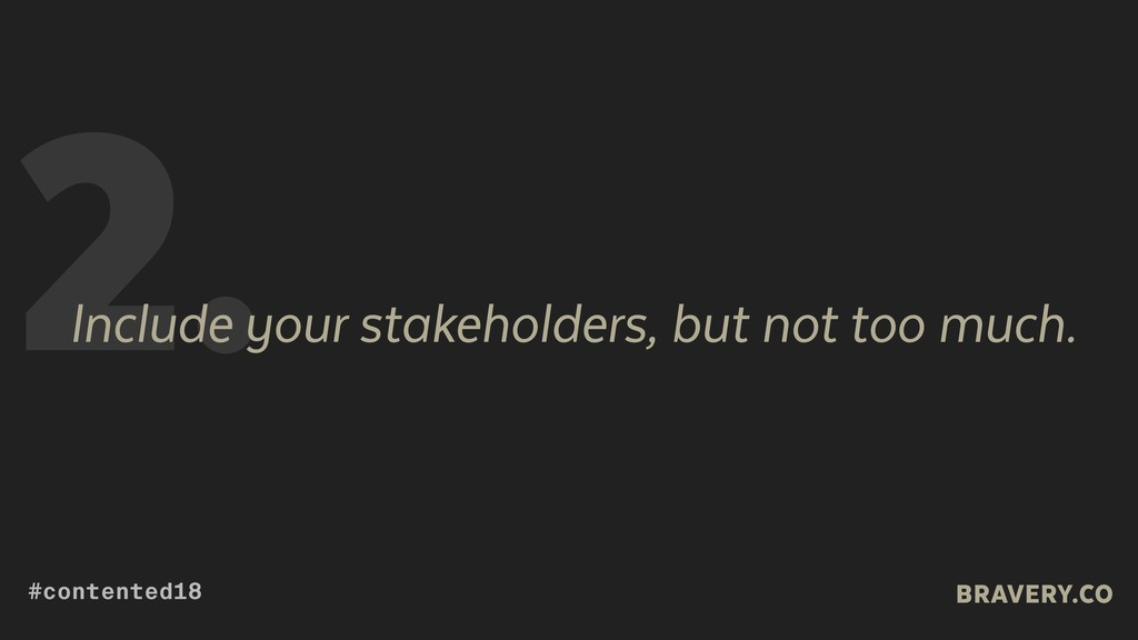 2. Include your stakeholders, but not too much....