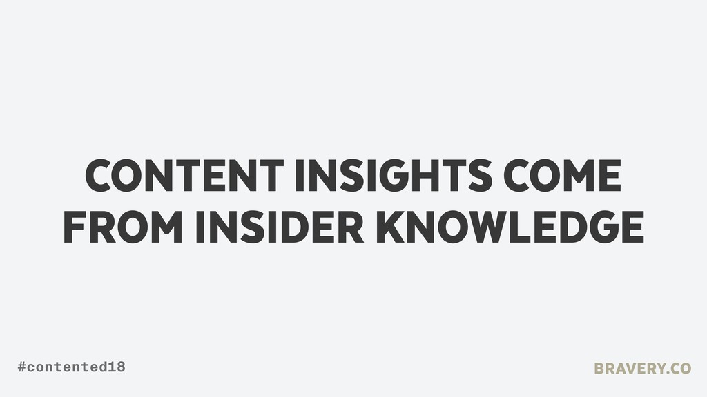 CONTENT INSIGHTS COME FROM INSIDER KNOWLEDGE BR...
