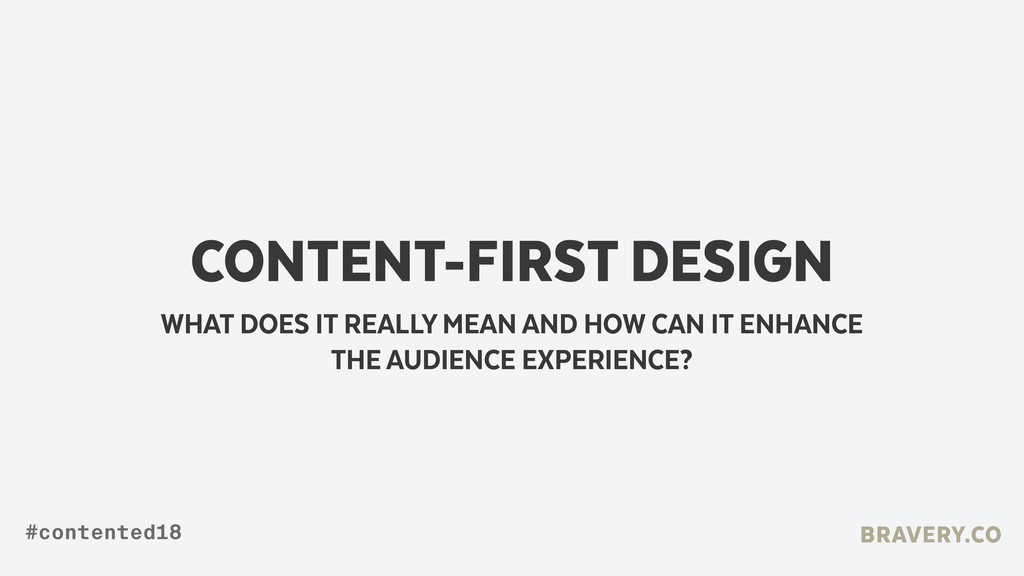 CONTENT-FIRST DESIGN BRAVERY.CO #contented18 WH...