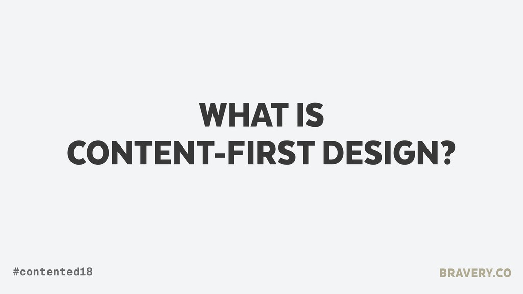 WHAT IS  CONTENT-FIRST DESIGN? BRAVERY.CO #con...
