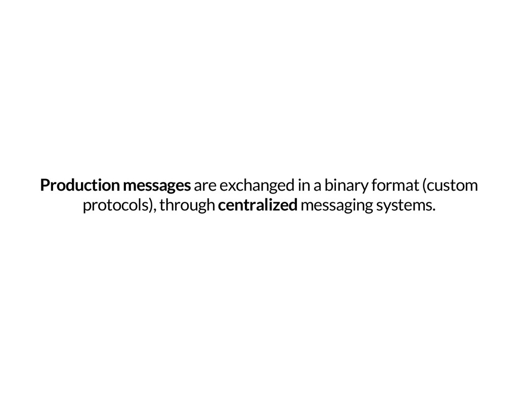 Production messages are exchanged in a binary f...