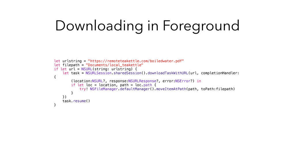 "Downloading in Foreground let urlstring = ""http..."