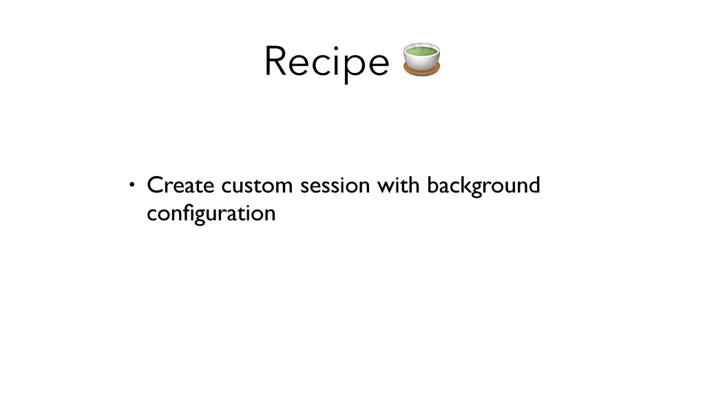 Recipe  • Create custom session with background...