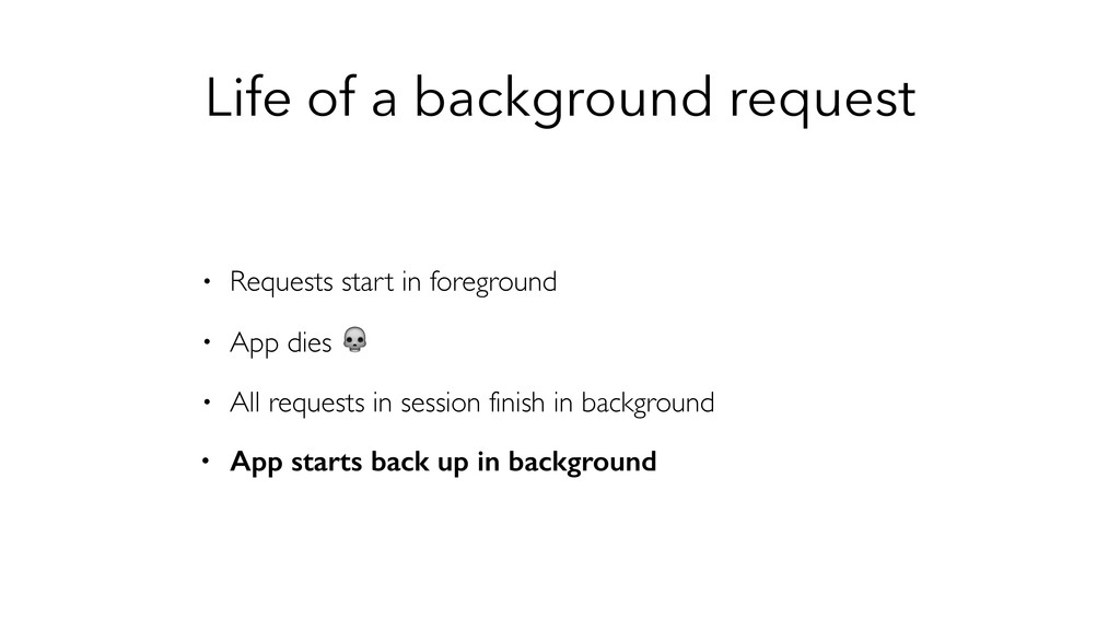 Life of a background request • Requests start i...