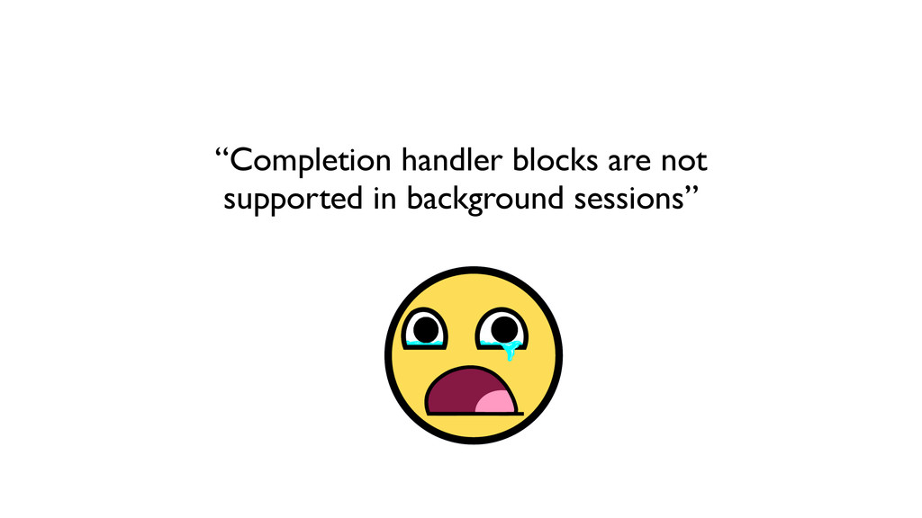 """Completion handler blocks are not supported in..."