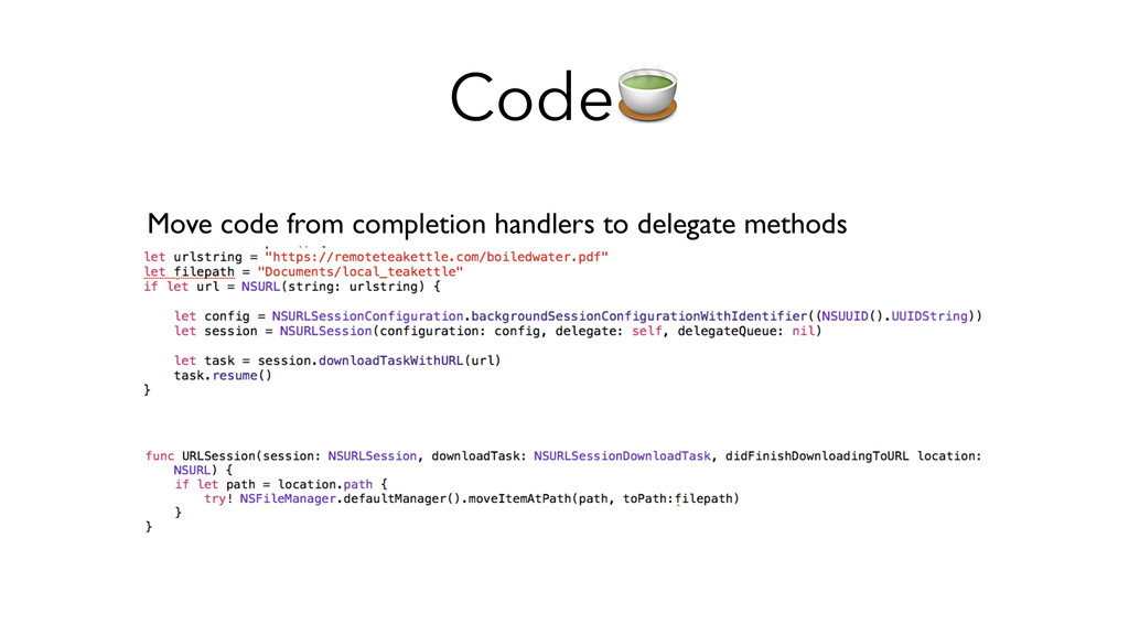 Code Move code from completion handlers to dele...