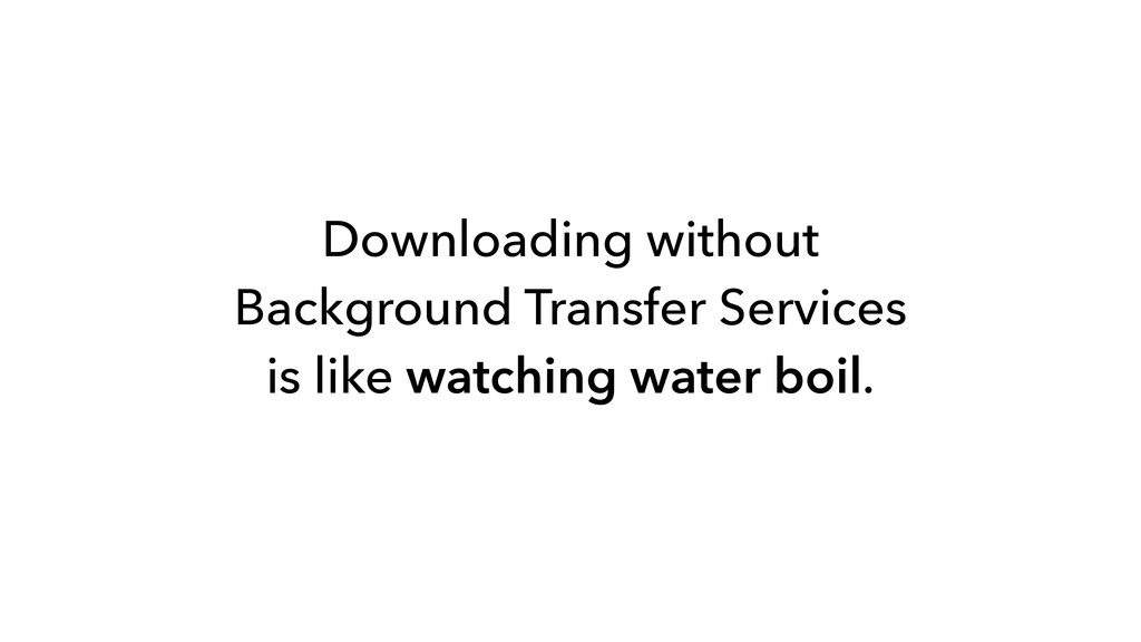 Downloading without Background Transfer Service...