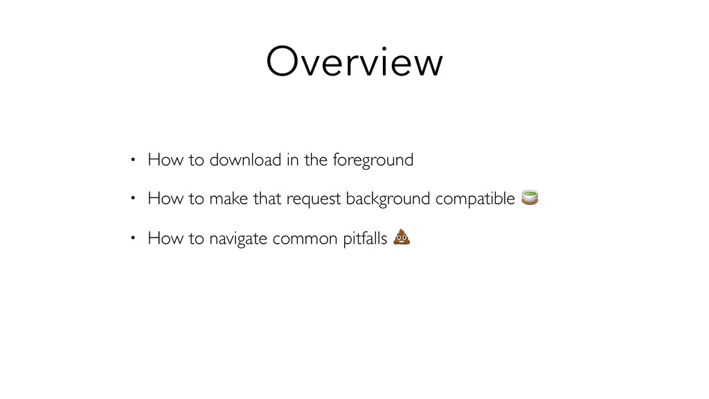 Overview • How to download in the foreground • ...