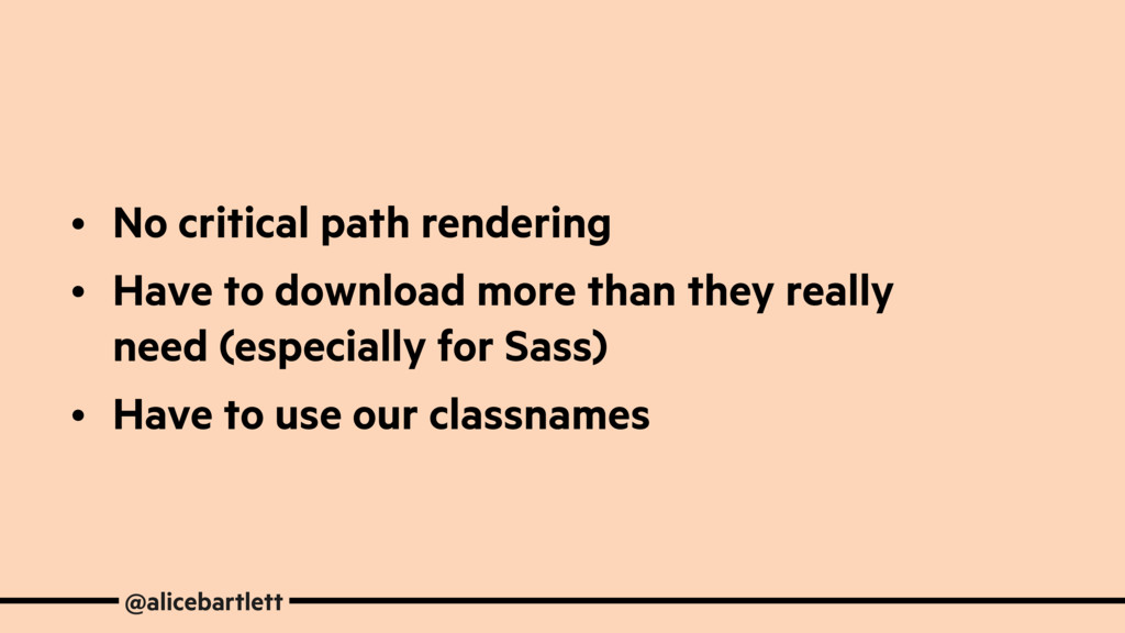 • No critical path rendering • Have to download...