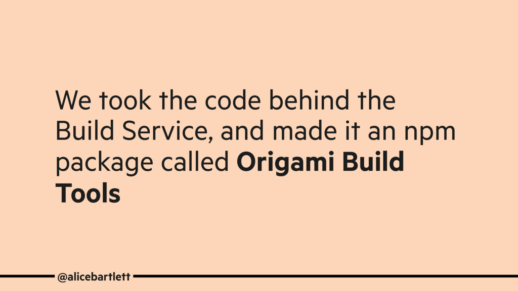 We took the code behind the Build Service, and ...