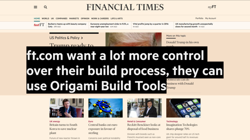 ft.com want a lot more control over their build...