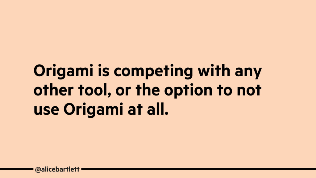 Origami is competing with any other tool, or th...