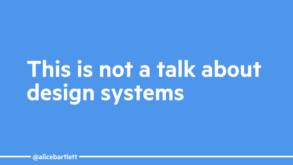 @alicebartlett This is not a talk about design ...
