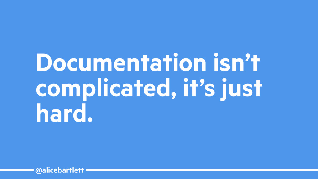 @alicebartlett Documentation isn't complicated,...