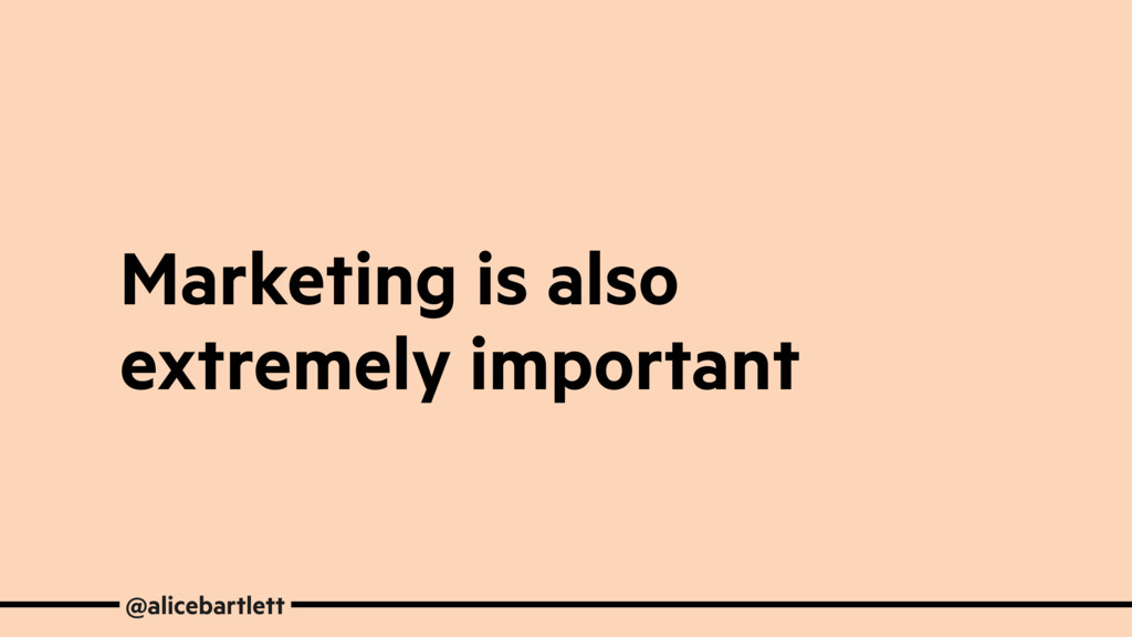 Marketing is also extremely important @alicebar...