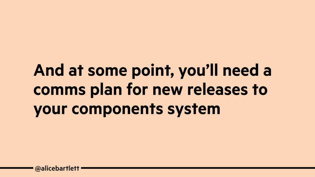 And at some point, you'll need a comms plan for...