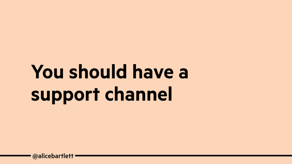You should have a support channel @alicebartlett