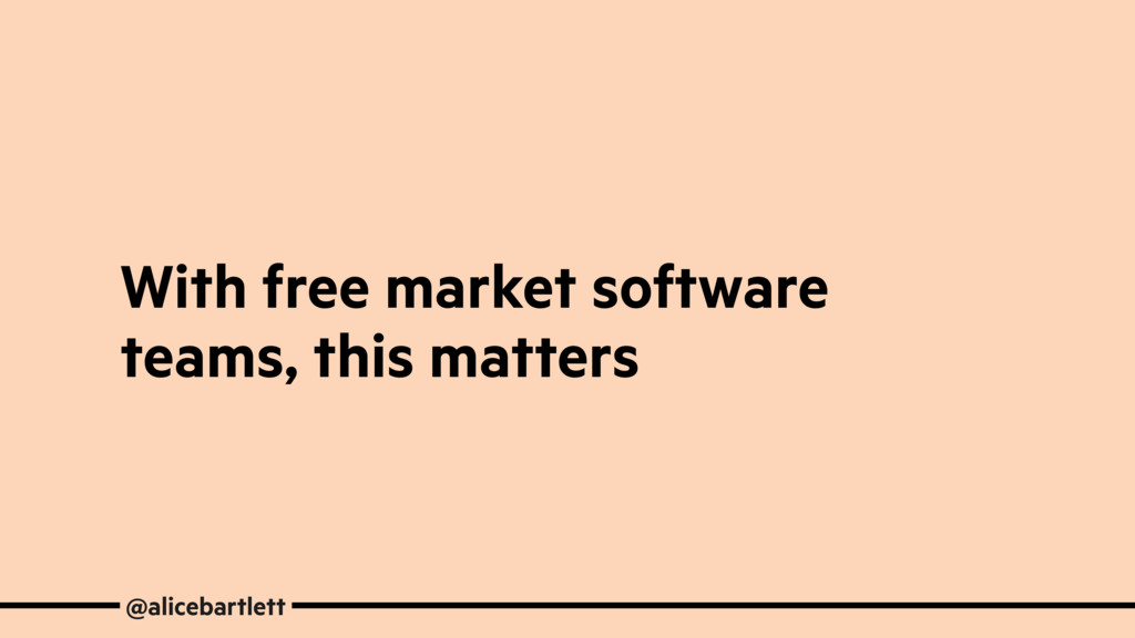 With free market software teams, this matters @...