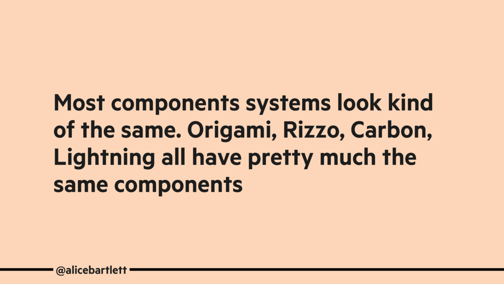 Most components systems look kind of the same. ...
