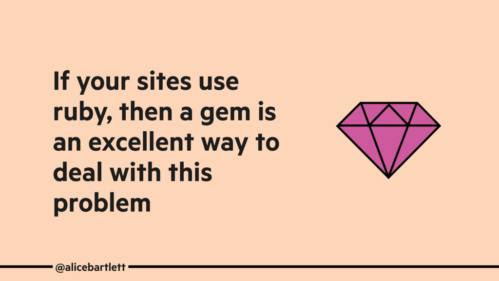 If your sites use ruby, then a gem is an excell...