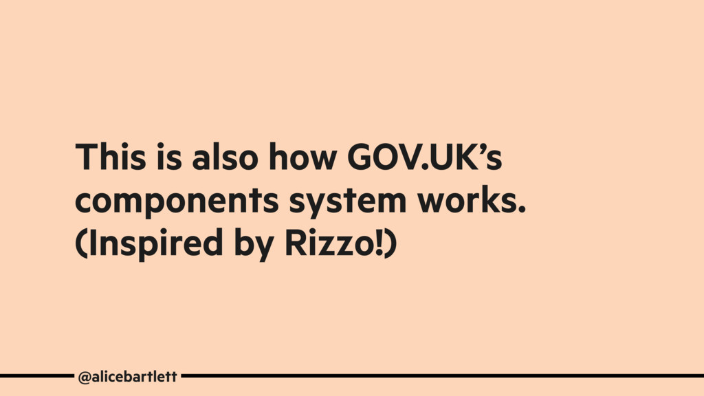 This is also how GOV.UK's components system wor...