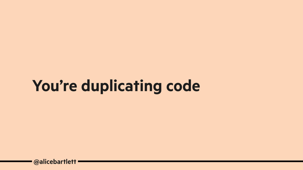 You're duplicating code @alicebartlett