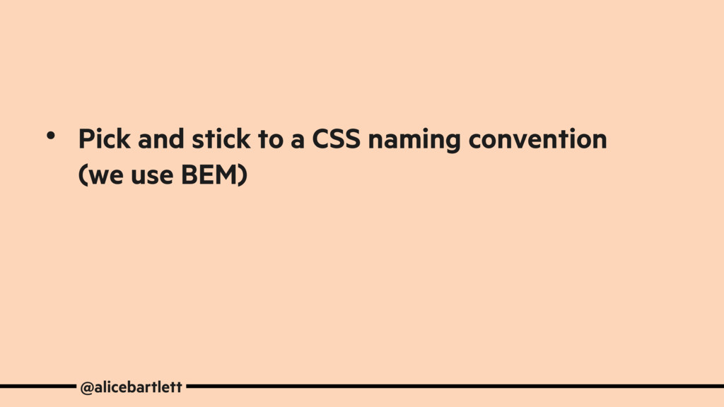 • Pick and stick to a CSS naming convention (we...