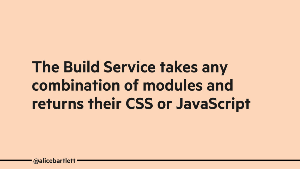 The Build Service takes any combination of modu...