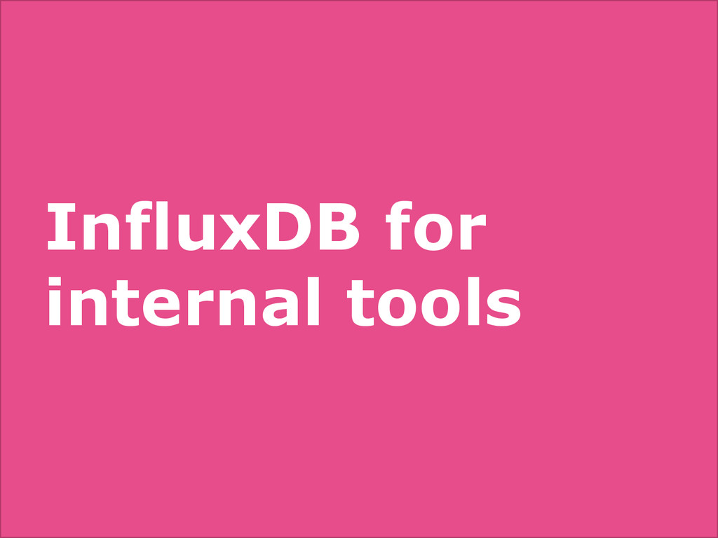 InfluxDB for internal tools