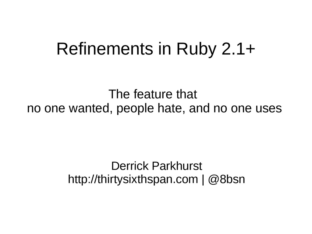 Refinements in Ruby 2.1+ The feature that no on...