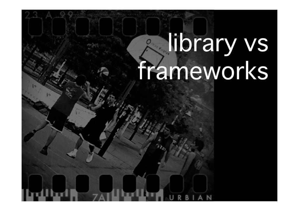 library vs� frameworks�