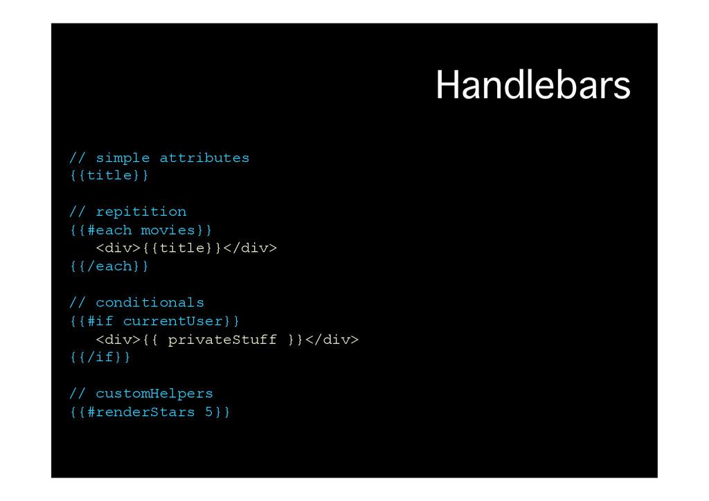Handlebars� // simple attributes {{title}} // r...