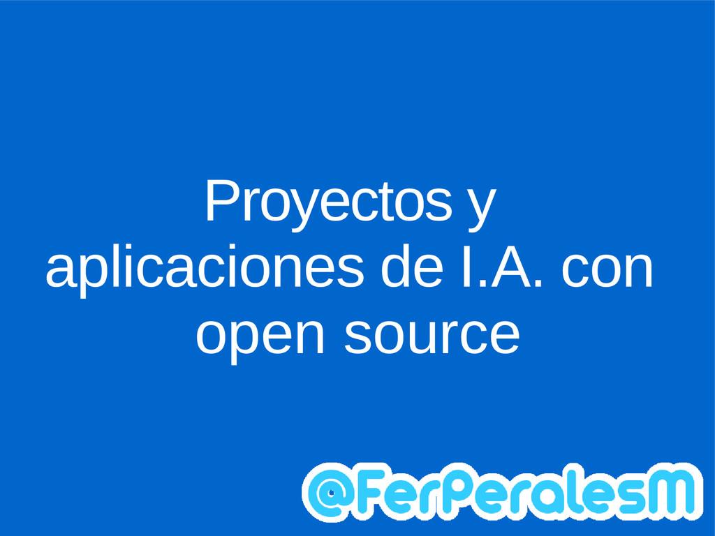Proyectos y aplicaciones de I.A. con open source