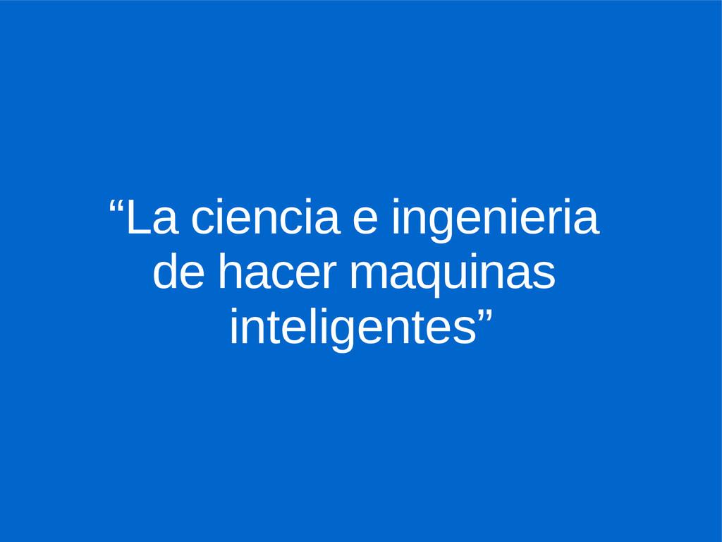 """""""La ciencia e ingenieria de hacer maquinas inte..."""