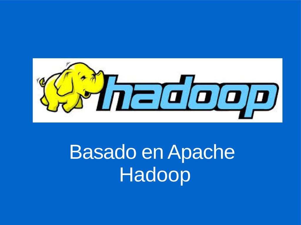 Basado en Apache Hadoop