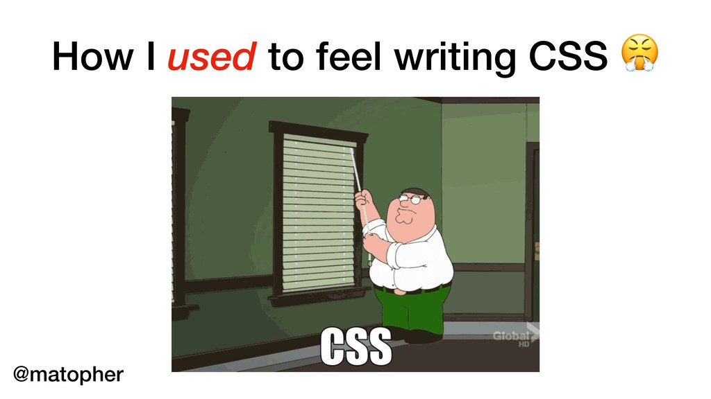 How I used to feel writing CSS  @matopher