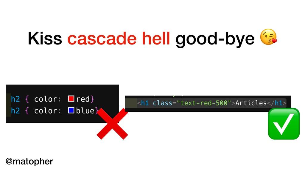 Kiss cascade hell good-bye  ❌ ✅ @matopher