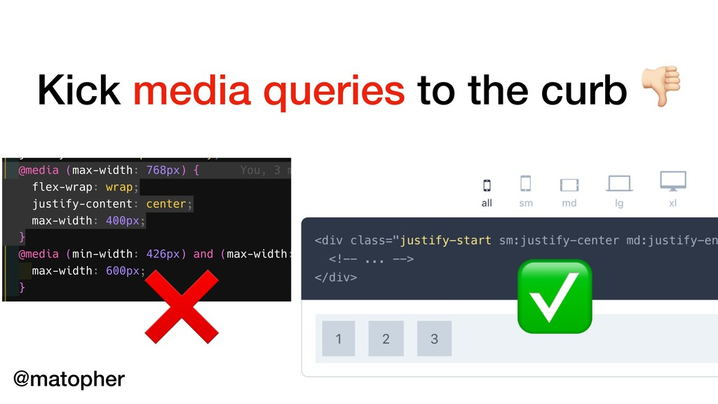 Kick media queries to the curb ' ❌ ✅ @matopher