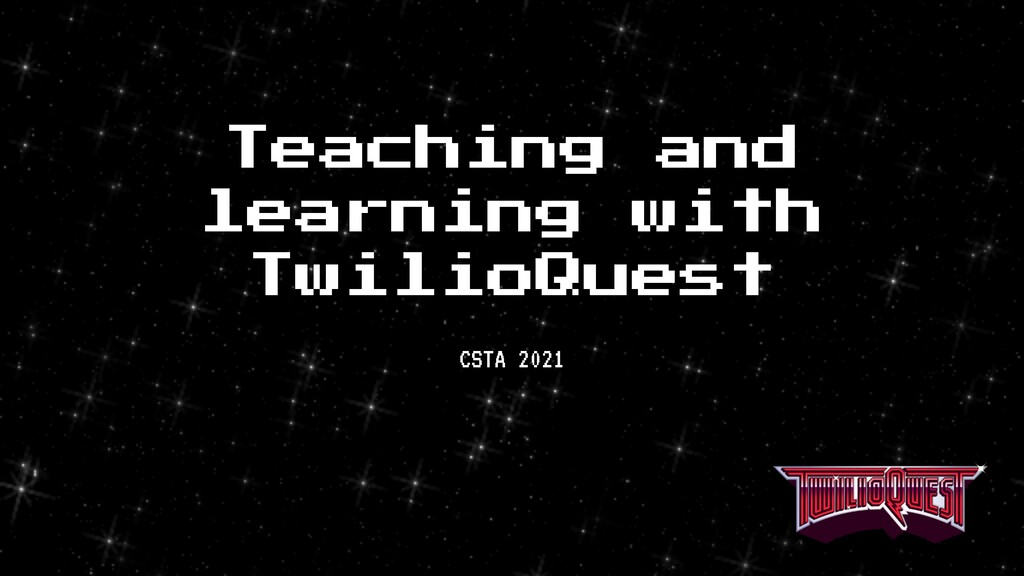 Teaching and learning with TwilioQuest 1 CSTA 2...