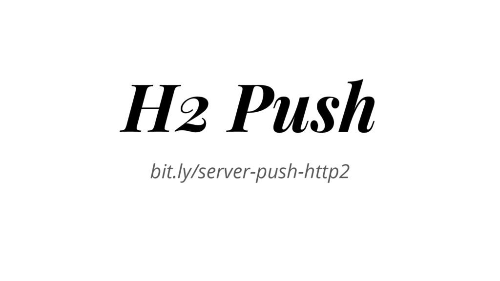 H2 Push bit.ly/server-push-http2
