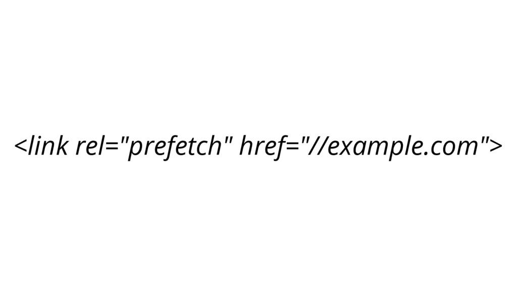 """<link rel=""""prefetch"""" href=""""//example.com"""">"""