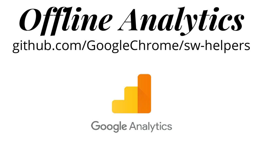 Offline Analytics github.com/GoogleChrome/sw-he...