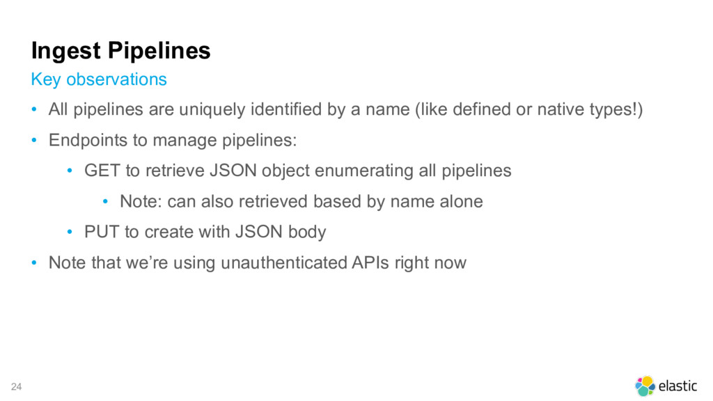 24 Ingest Pipelines • All pipelines are uniquel...