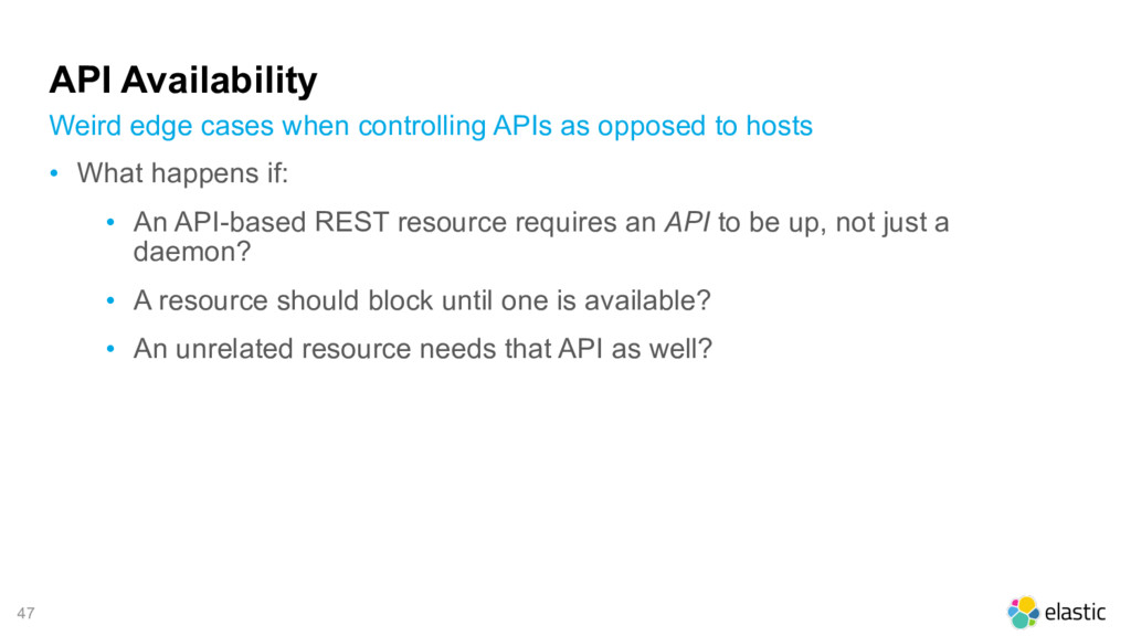 47 API Availability • What happens if: • An API...