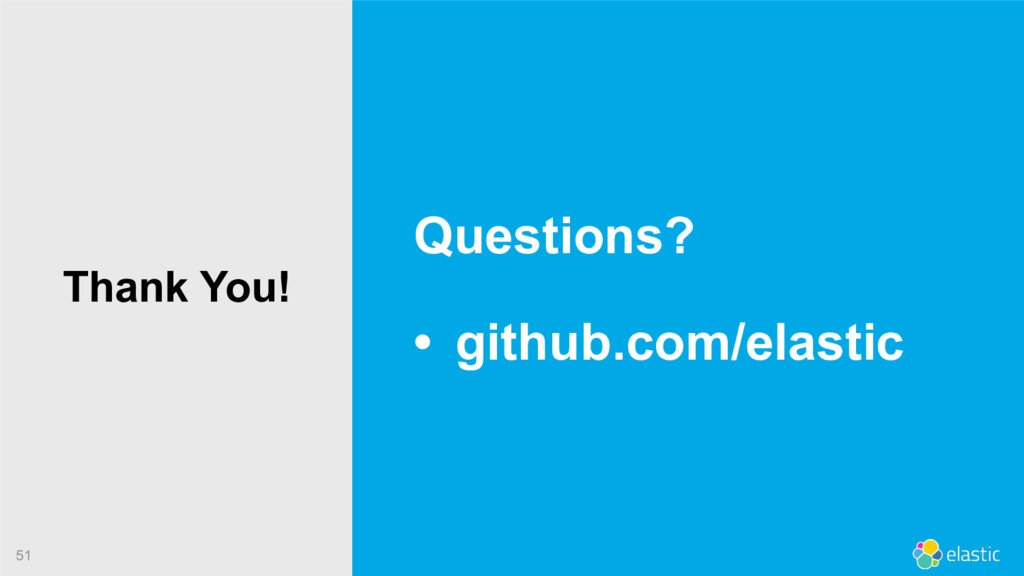 51 Questions? • github.com/elastic Thank You!