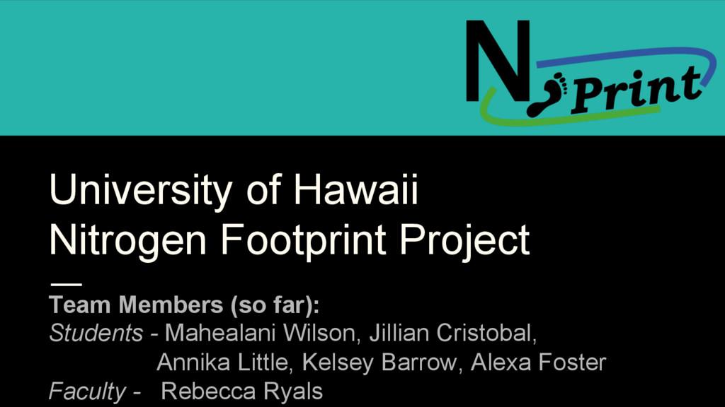 University of Hawaii Nitrogen Footprint Project...